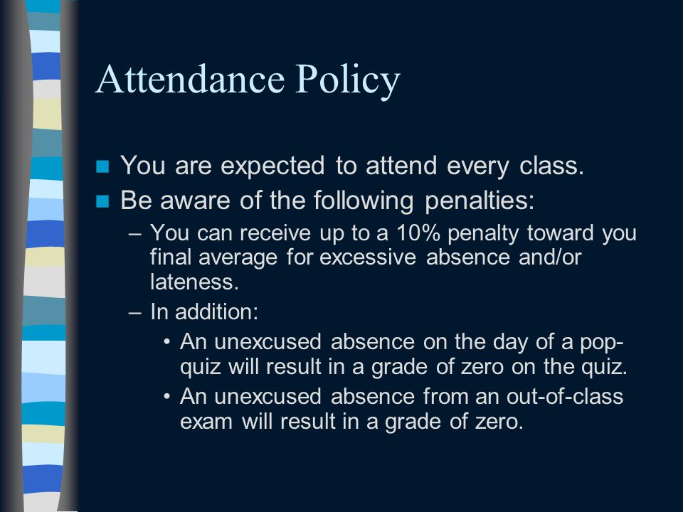 Attendance Policy You are expected to attend every class.