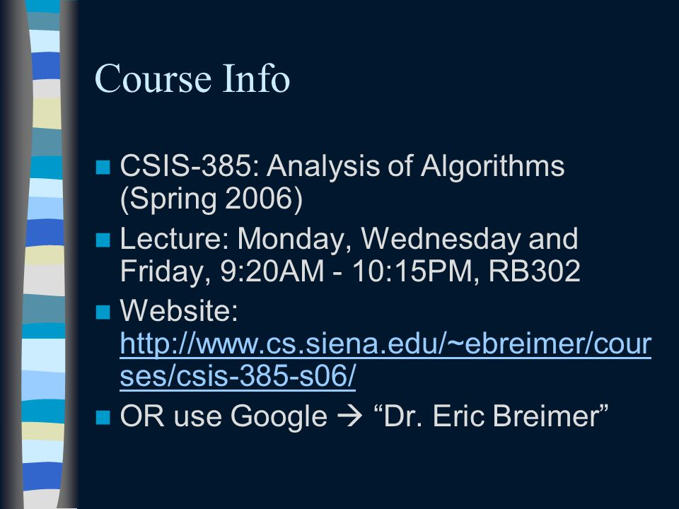 Course Info CSIS-385: Analysis of Algorithms (Spring 2006) Lecture: Monday, Wednesday and Friday, 9:20AM - 10:15PM, RB302 Website:   ses/csis-385-s06/   ses/csis-385-s06/ OR use Google  Dr.