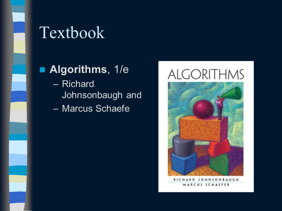 Textbook Algorithms, 1/e –Richard Johnsonbaugh and –Marcus Schaefe