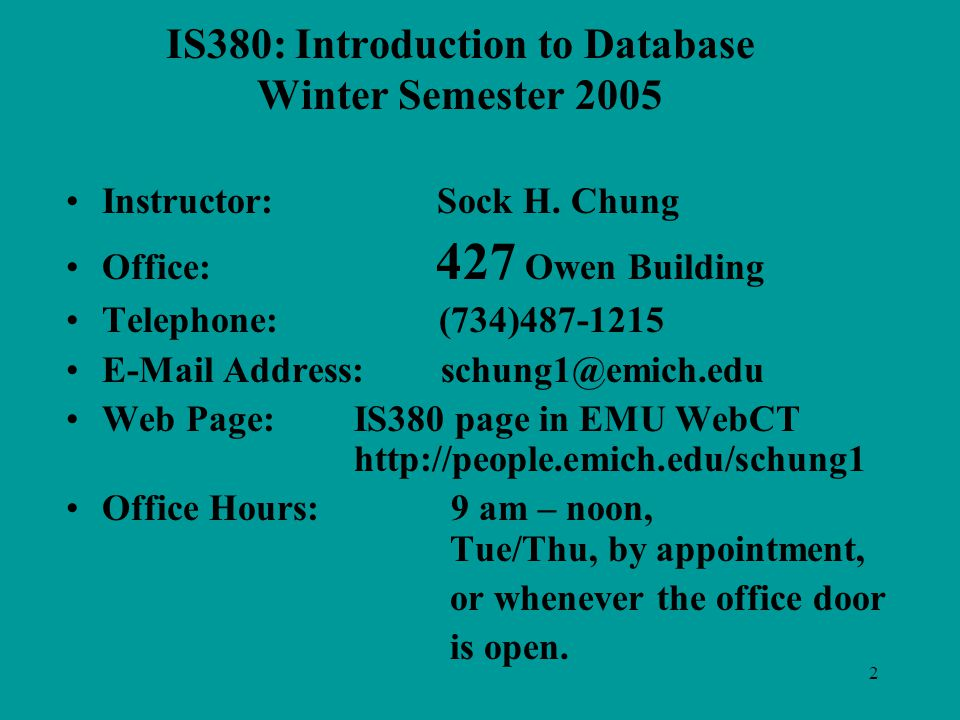 2 IS380: Introduction to Database Winter Semester 2005 Instructor: Sock H.