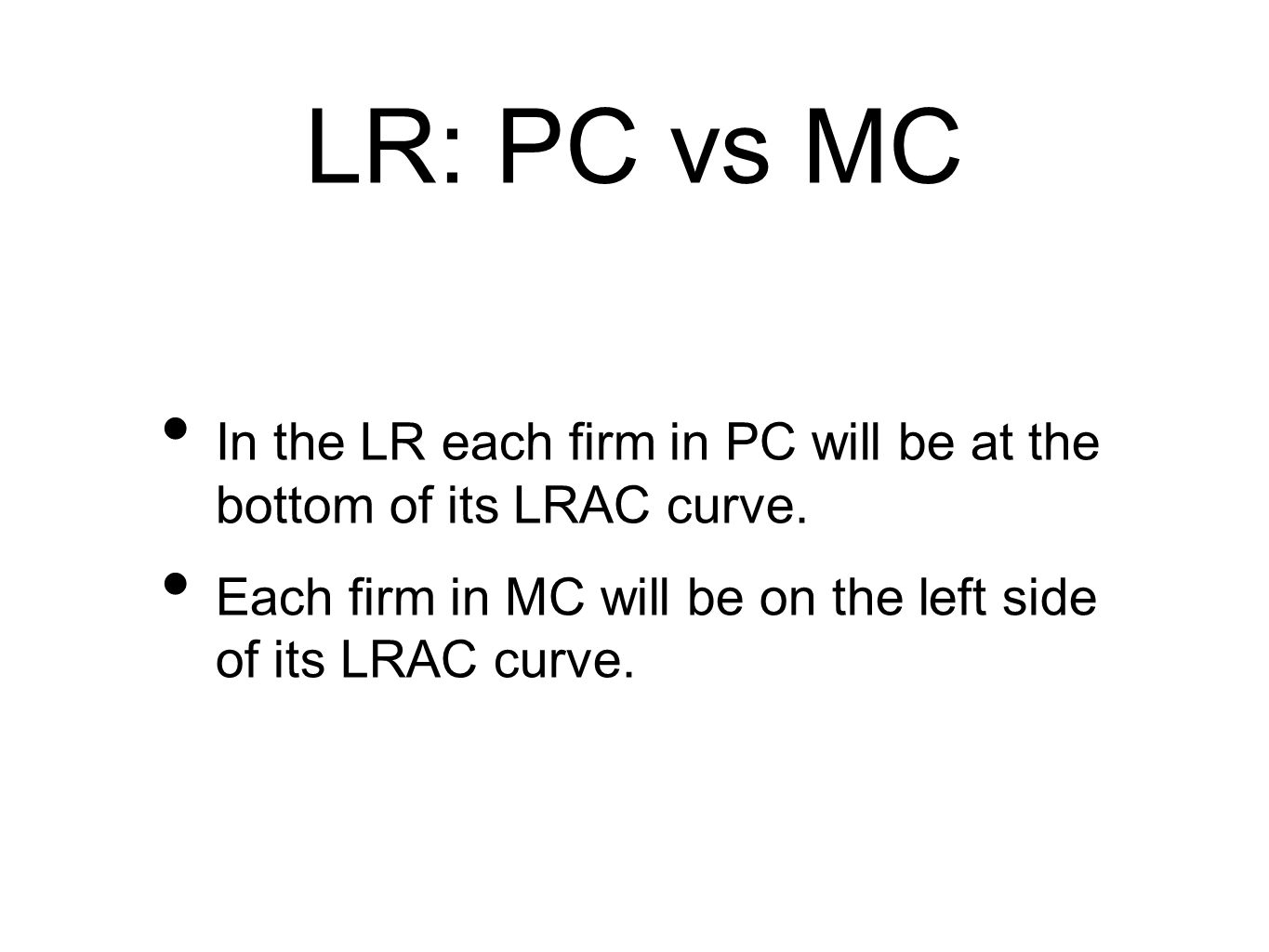 LR: PC vs MC In the LR each firm in PC will be at the bottom of its LRAC curve.