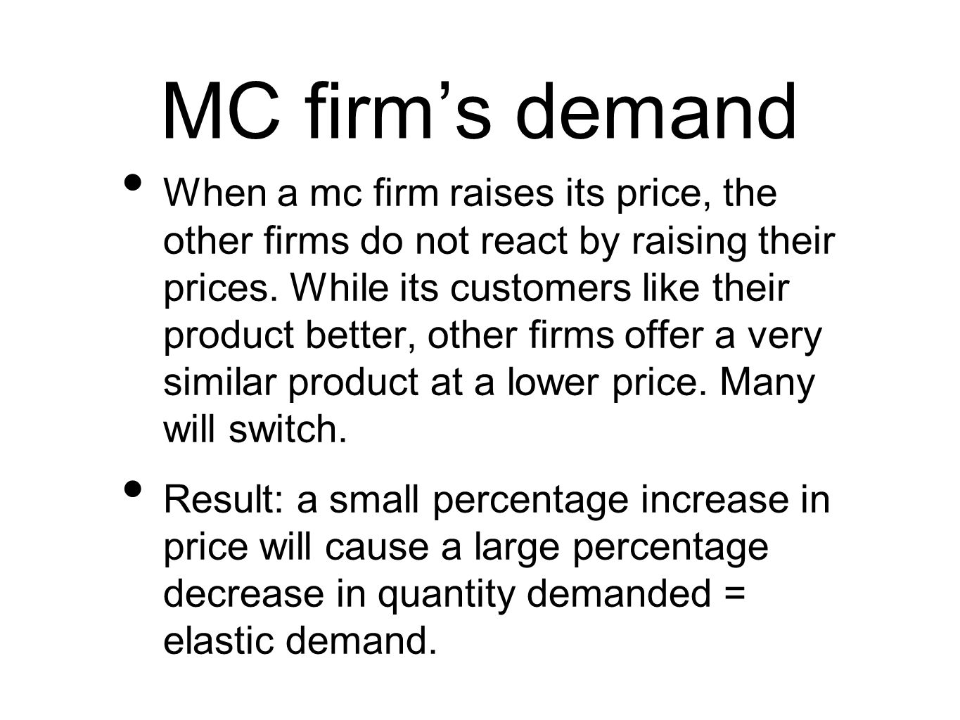 MC firm's demand When a mc firm raises its price, the other firms do not react by raising their prices.