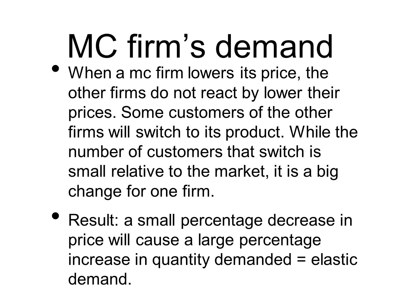 MC firm's demand When a mc firm lowers its price, the other firms do not react by lower their prices.