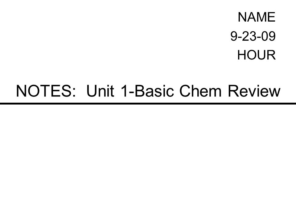 NOTES: Unit 1-Basic Chem Review NAME HOUR