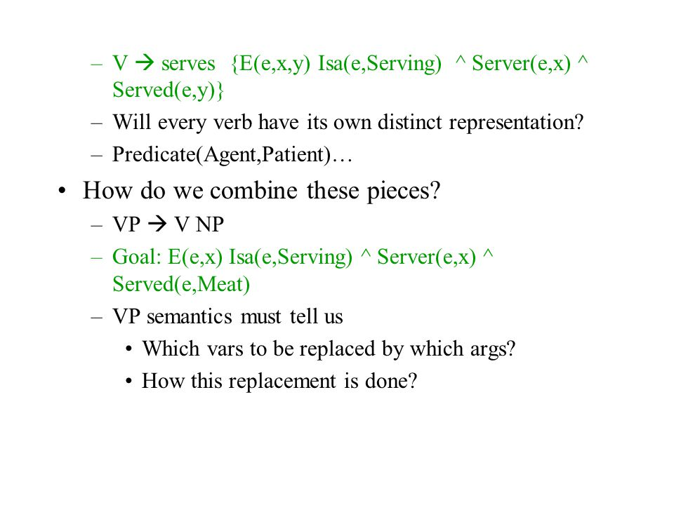 –V  serves {E(e,x,y) Isa(e,Serving) ^ Server(e,x) ^ Served(e,y)} –Will every verb have its own distinct representation.
