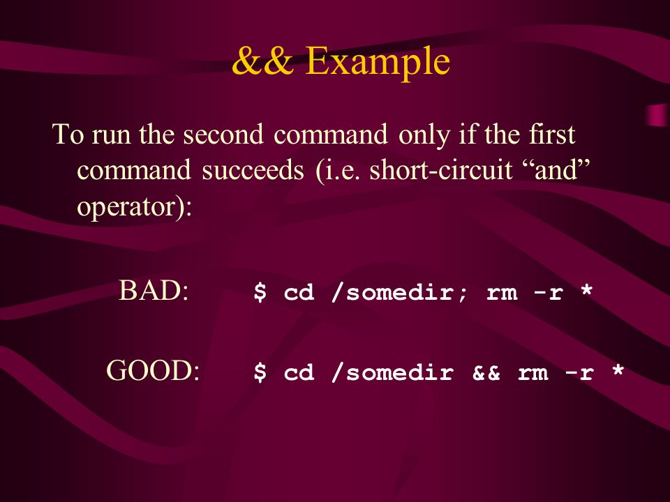 && Example To run the second command only if the first command succeeds (i.e.