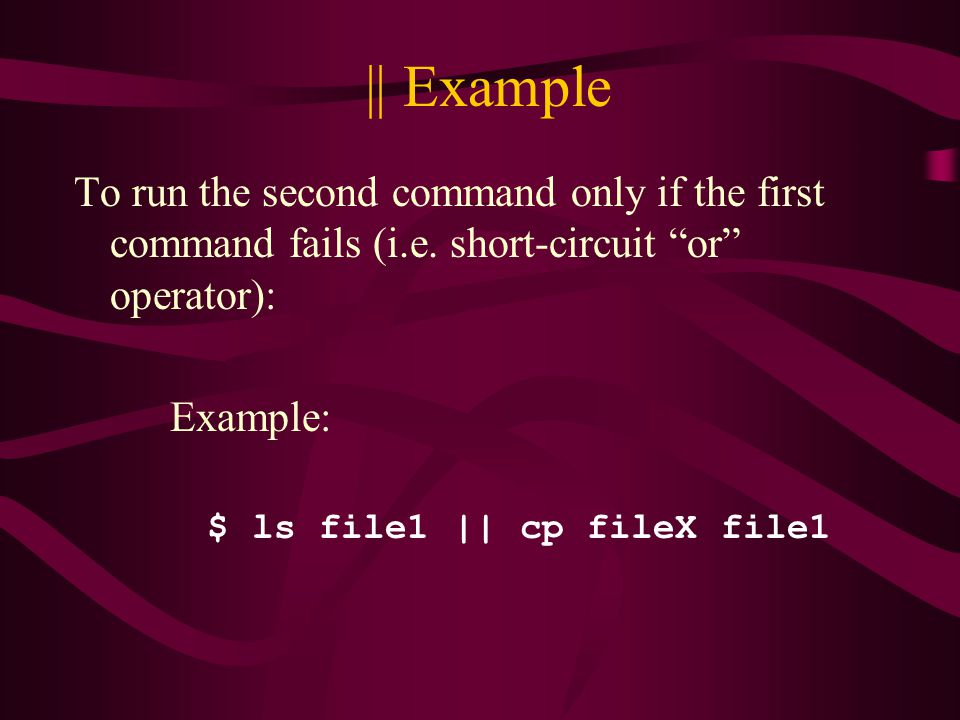 || Example To run the second command only if the first command fails (i.e.