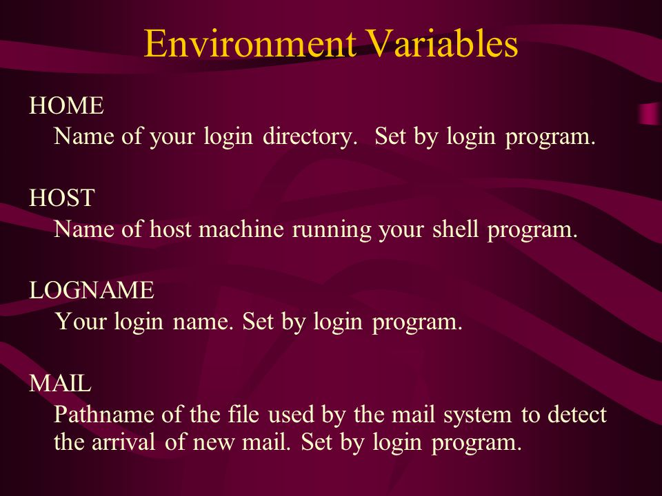 Environment Variables HOME Name of your login directory.