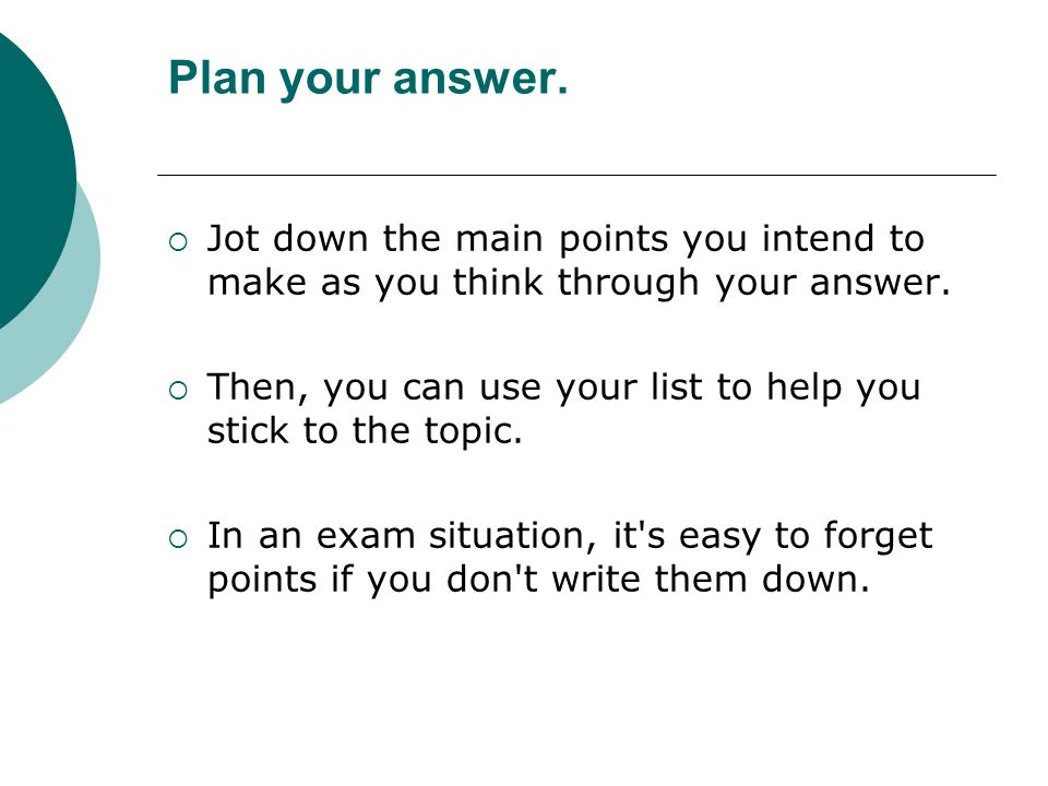 Plan your answer.  Jot down the main points you intend to make as you think through your answer.