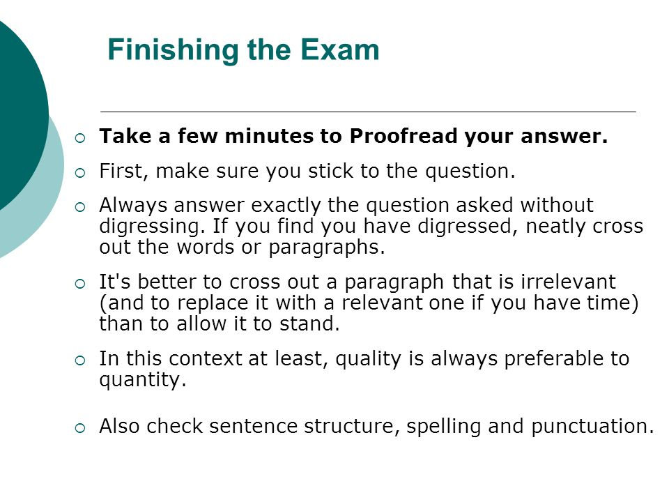 Finishing the Exam  Take a few minutes to Proofread your answer.
