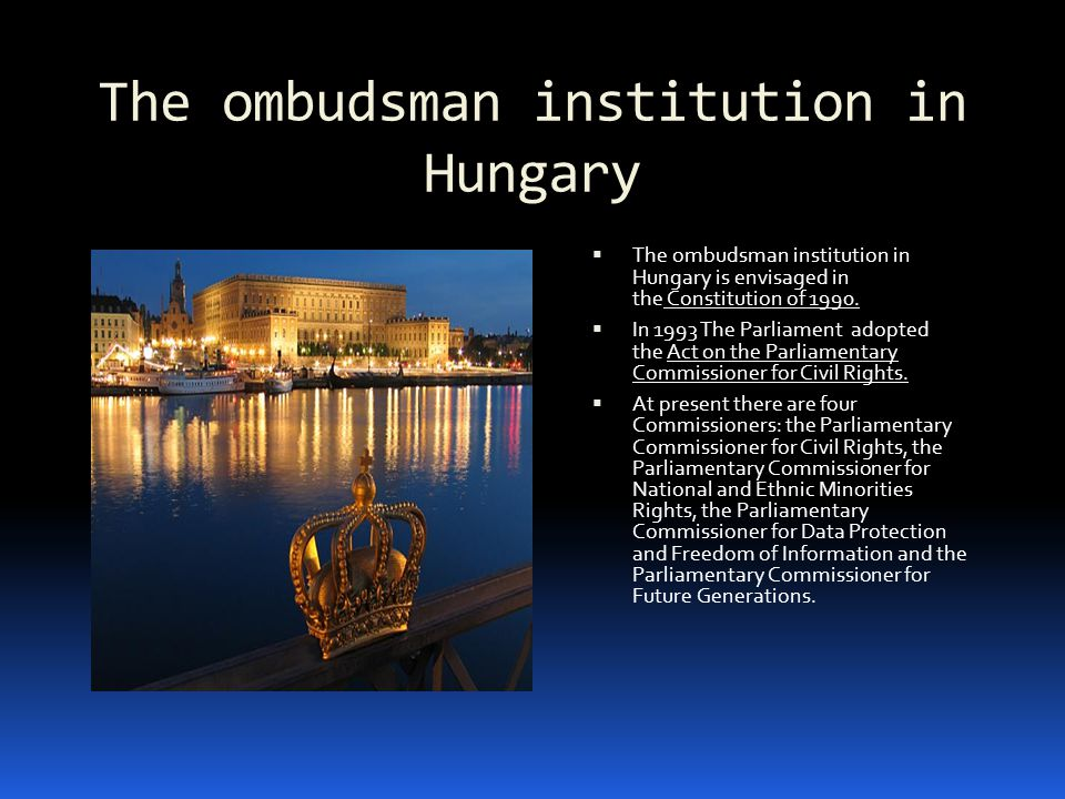 The ombudsman institution in Hungary  The ombudsman institution in Hungary is envisaged in the Constitution of 1990.