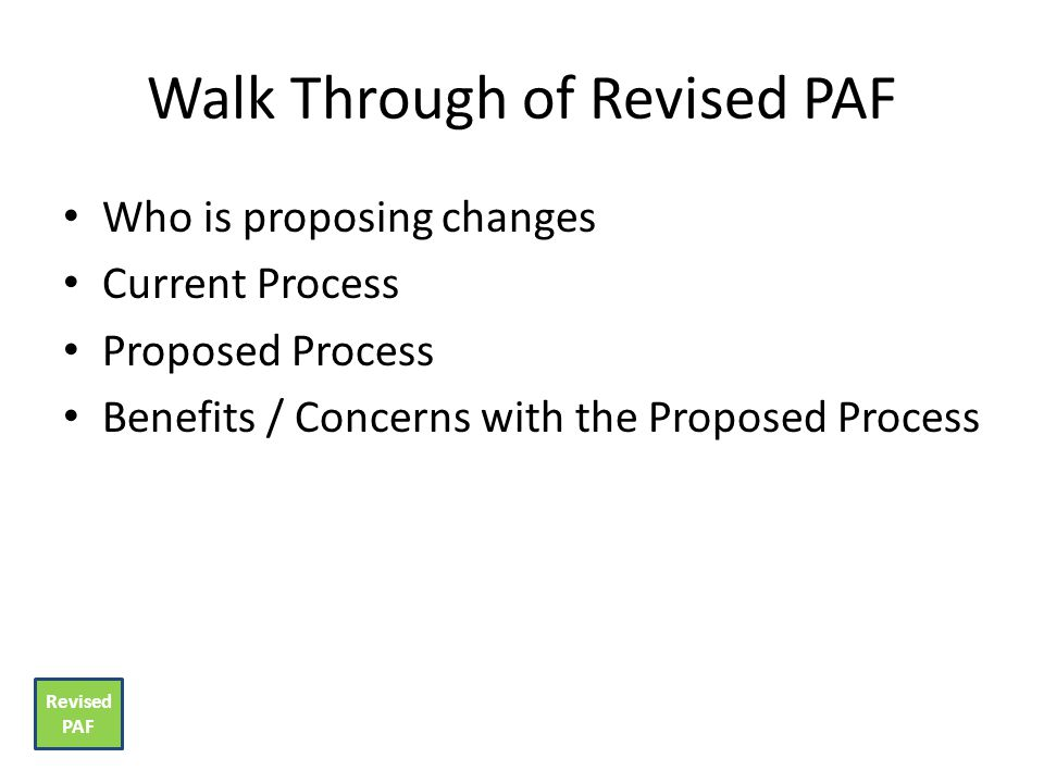 3 Walk Through Of Revised PAF Who Is Proposing Changes Current Process Proposed Benefits Concerns With The