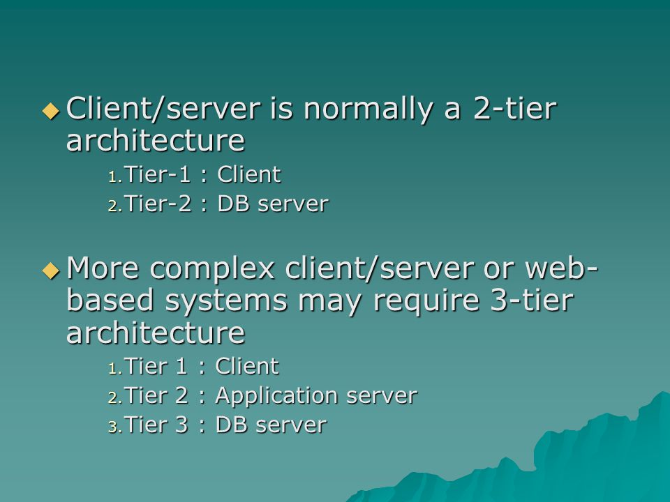  Client/server is normally a 2-tier architecture 1.