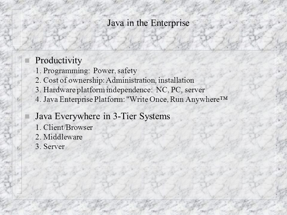 Java in the Enterprise n Productivity 1. Programming: Power, safety 2.