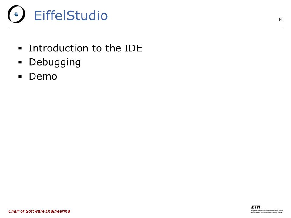 Chair of Software Engineering 14 EiffelStudio  Introduction to the IDE  Debugging  Demo