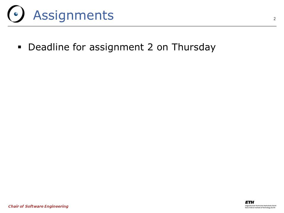 Chair of Software Engineering 2 Assignments  Deadline for assignment 2 on Thursday