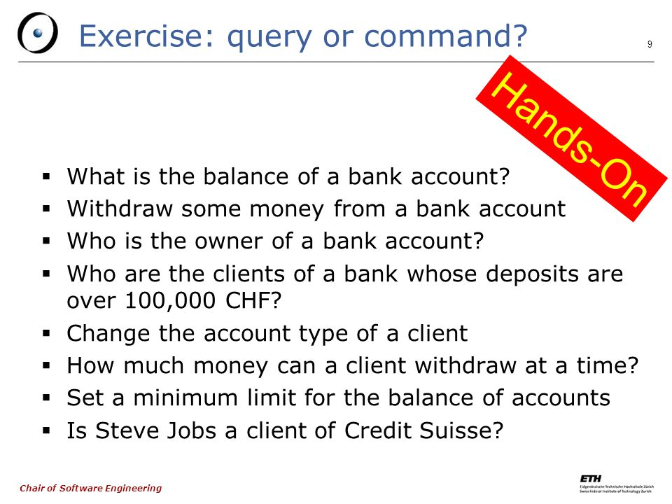 Chair of Software Engineering 9 Exercise: query or command.