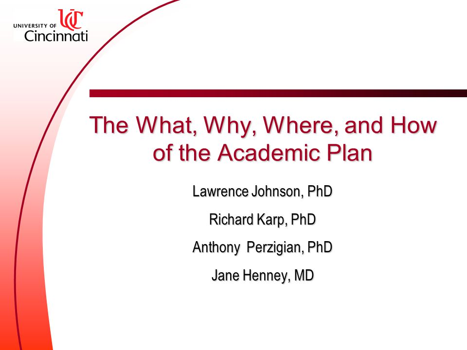 The What, Why, Where, and How of the Academic Plan Lawrence Johnson, PhD Richard Karp, PhD Anthony Perzigian, PhD Jane Henney, MD