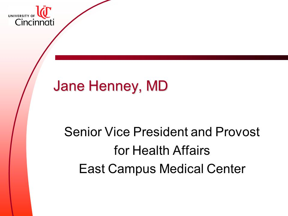 Jane Henney, MD Senior Vice President and Provost for Health Affairs East Campus Medical Center