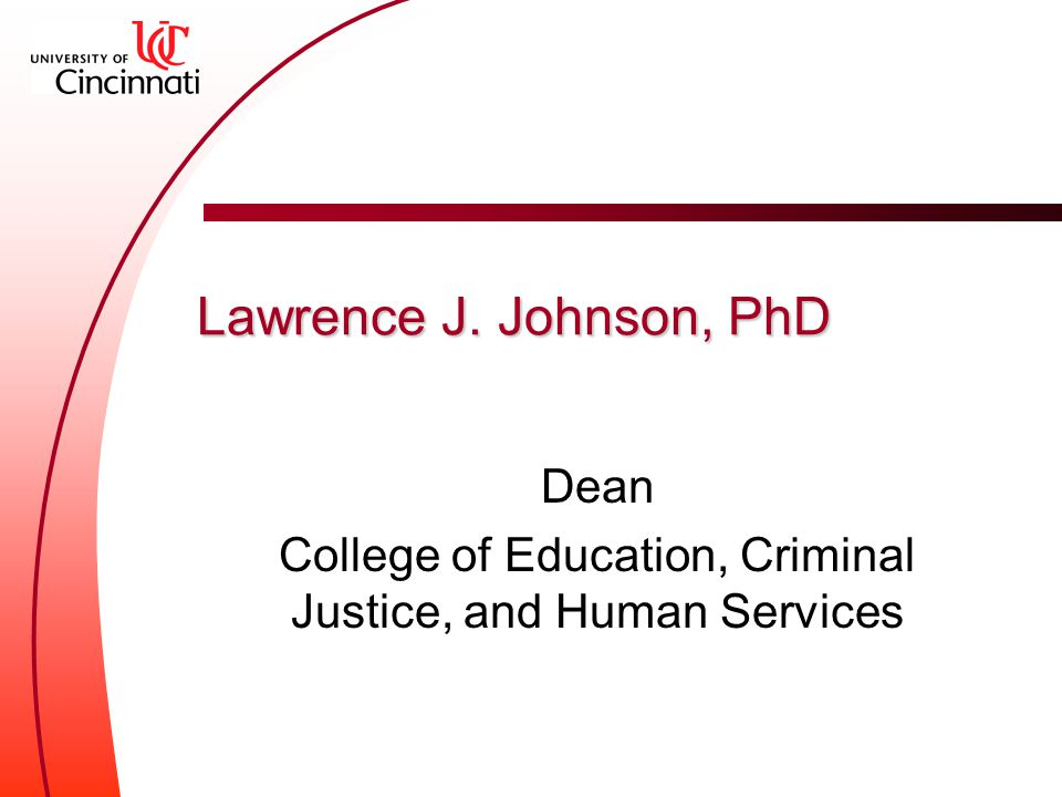 Lawrence J. Johnson, PhD Dean College of Education, Criminal Justice, and Human Services
