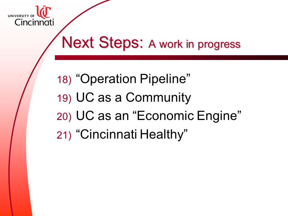 Next Steps: A work in progress 18) Operation Pipeline 19) UC as a Community 20) UC as an Economic Engine 21) Cincinnati Healthy