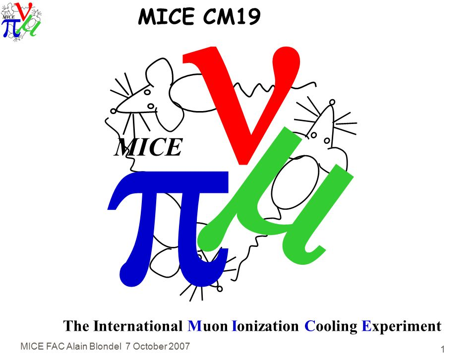 MICE FAC Alain Blondel 7 October   MICE The International Muon Ionization Cooling Experiment MICE CM19