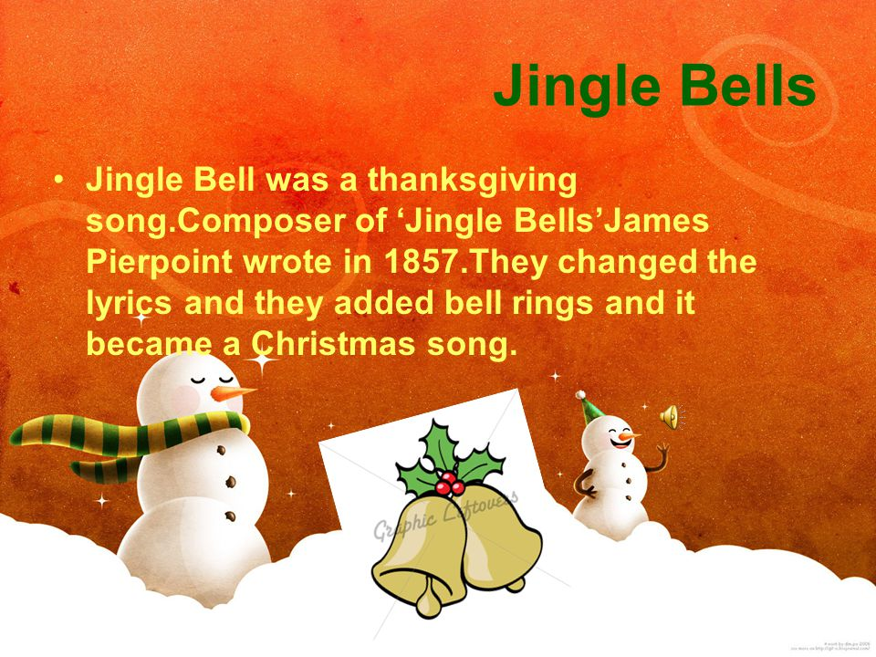 composer of jingle bellsjames pierpoint wrote in 1857they changed the lyrics and they added bell rings and it became a christmas song