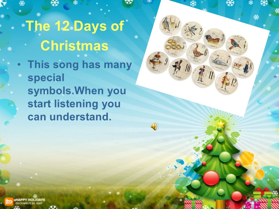 4 the 12 days of christmas this song has many special symbolswhen you start listening you can understand