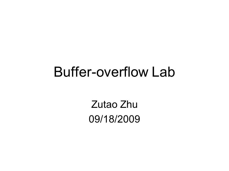 Buffer-overflow Lab Zutao Zhu 09/18/2009  Outline GDB and