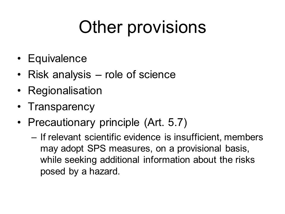 Other provisions Equivalence Risk analysis – role of science Regionalisation Transparency Precautionary principle (Art.