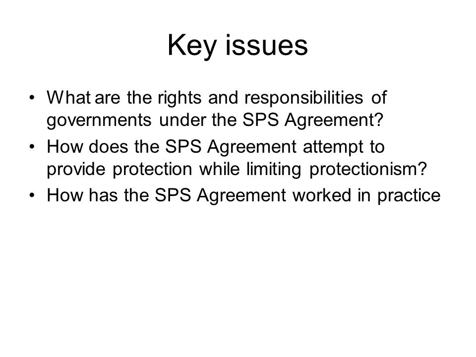 Key issues What are the rights and responsibilities of governments under the SPS Agreement.