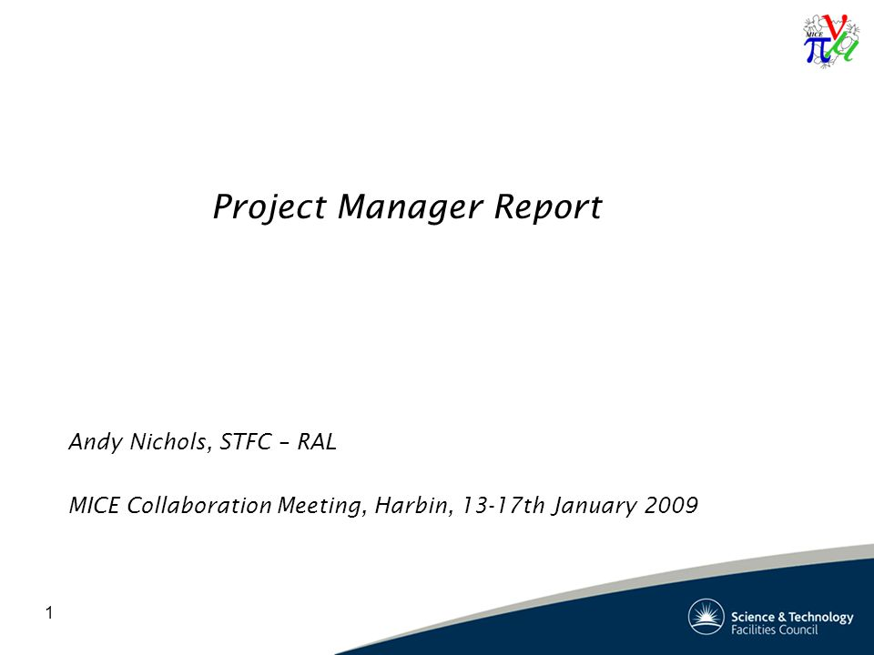 1 Project Manager Report Andy Nichols, STFC – RAL MICE Collaboration Meeting, Harbin, 13-17th January 2009