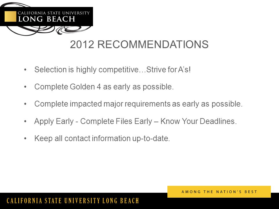 CALIFORNIA STATE UNIVERSITY LONG BEACH 2012 RECOMMENDATIONS Selection is highly competitive…Strive for A's.