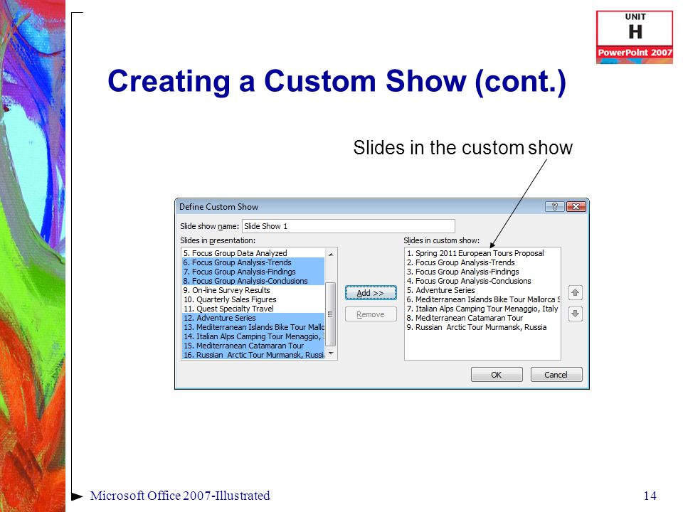 14Microsoft Office 2007-Illustrated Creating a Custom Show (cont.) Slides in the custom show