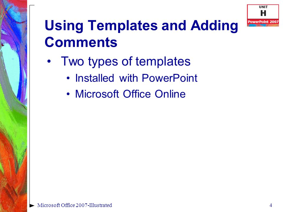 4Microsoft Office 2007-Illustrated Using Templates and Adding Comments Two types of templates Installed with PowerPoint Microsoft Office Online