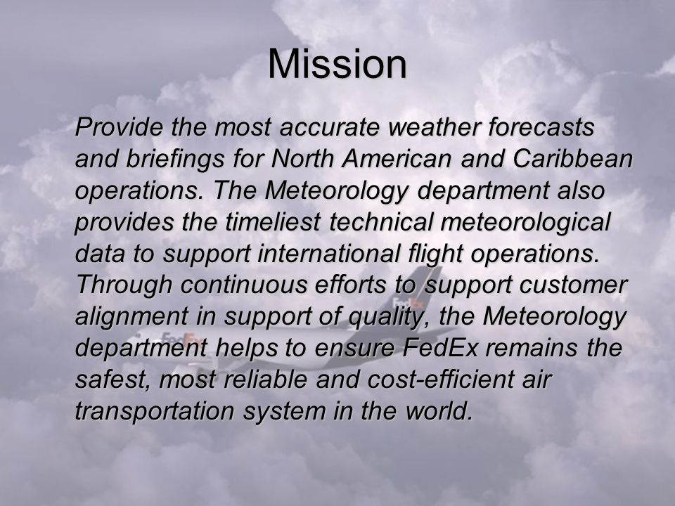 Mission Provide the most accurate weather forecasts and briefings for North American and Caribbean operations.