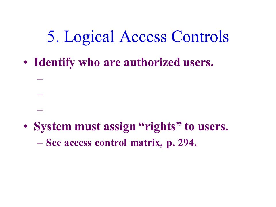 5. Logical Access Controls Identify who are authorized users.