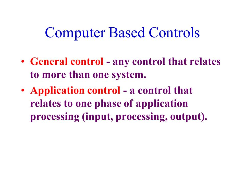Computer Based Controls General control - any control that relates to more than one system.