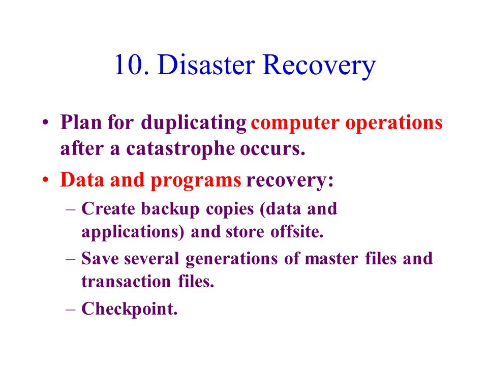 10. Disaster Recovery Plan for duplicating computer operations after a catastrophe occurs.