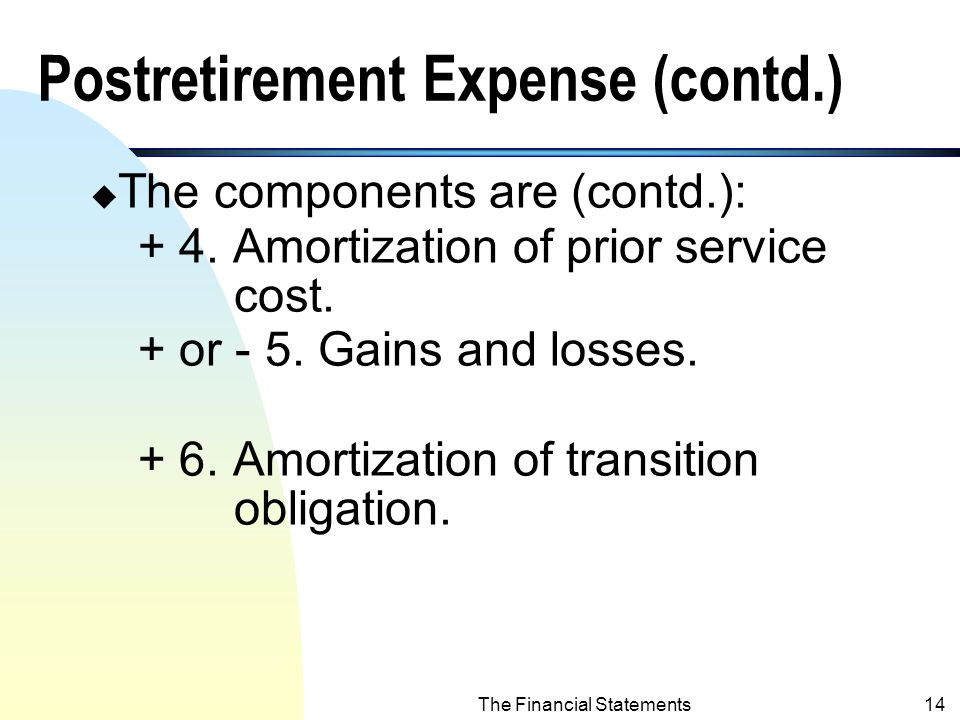 The Financial Statements13 Postretirement Expense (contd.) u The components are: + 1.