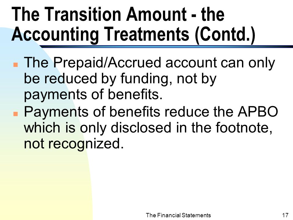 The Financial Statements16 The Transition Amount - the Accounting Treatments n A.