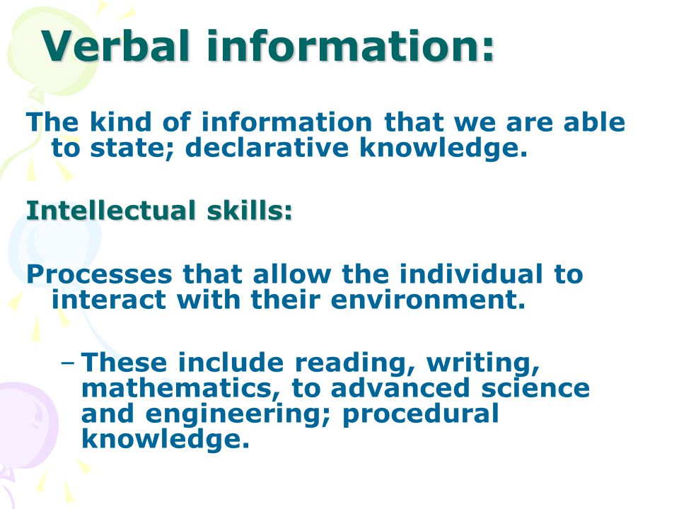 Verbal information: The kind of information that we are able to state; declarative knowledge.