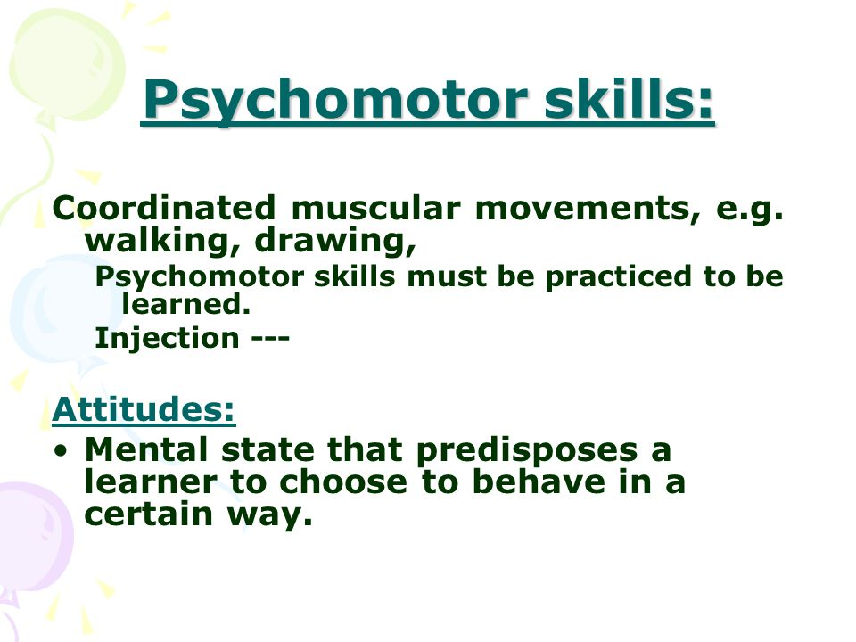 Psychomotor skills: Coordinated muscular movements, e.g.