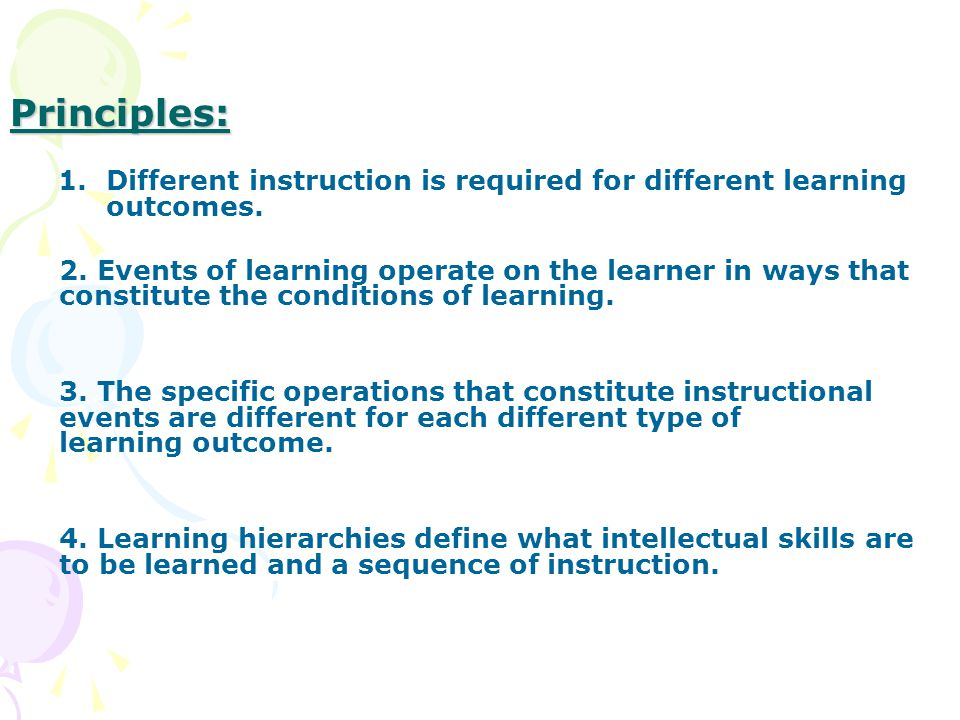 Principles: 1.Different instruction is required for different learning outcomes.