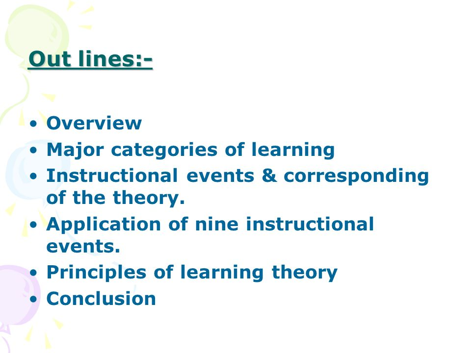 Out lines:- Overview Major categories of learning Instructional events & corresponding of the theory.