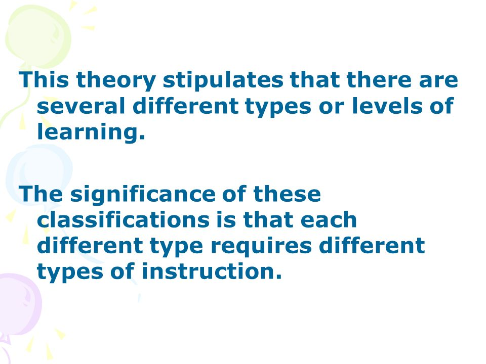 This theory stipulates that there are several different types or levels of learning.