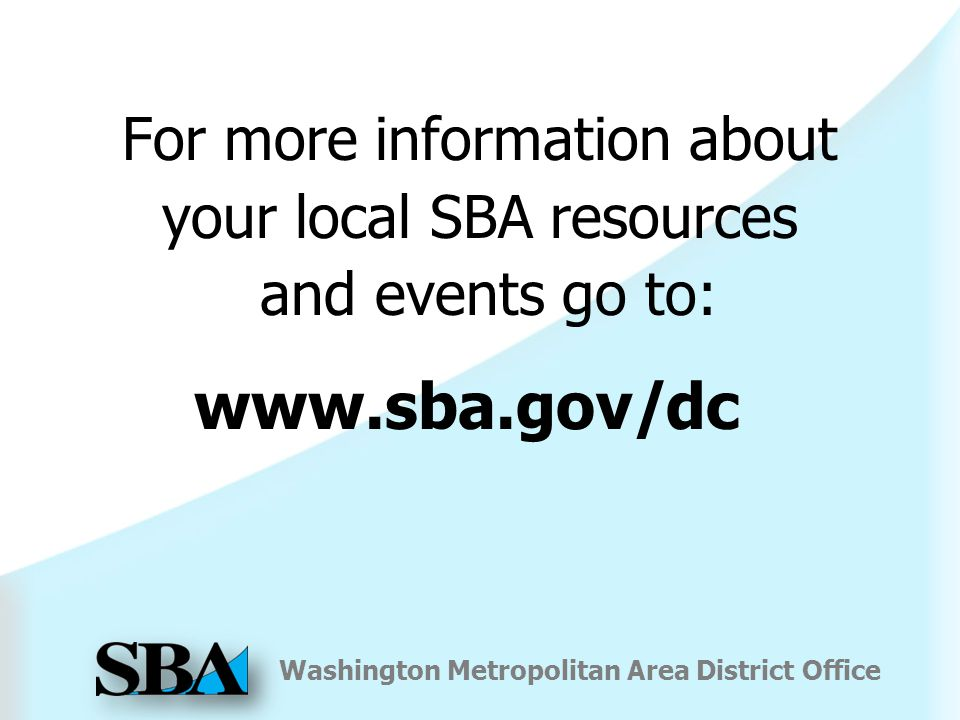 Washington Metropolitan Area District Office For more information about your local SBA resources and events go to: