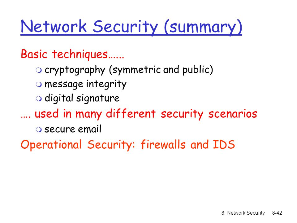 8: Network Security8-42 Network Security (summary) Basic techniques…...