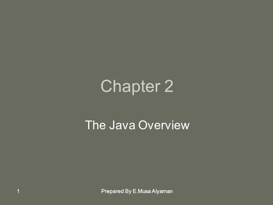 Prepared By E.Musa Alyaman1 Chapter 2 The Java Overview
