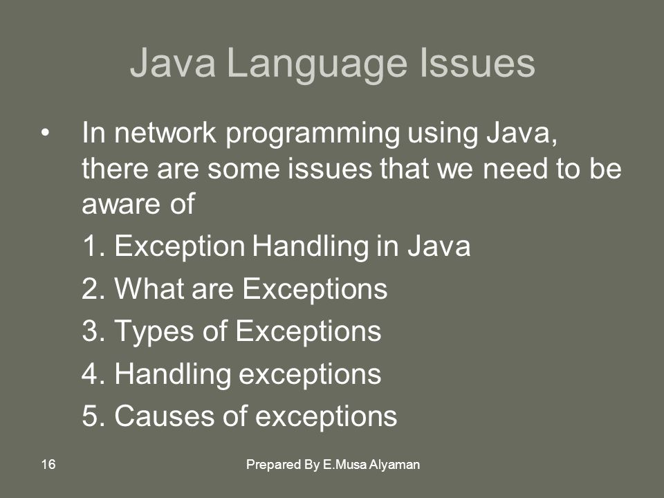 Prepared By E.Musa Alyaman16 Java Language Issues In network programming using Java, there are some issues that we need to be aware of 1.